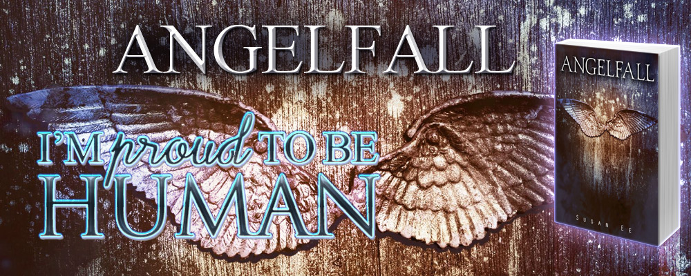 Angelfall by Susan Ee - Proud to be human