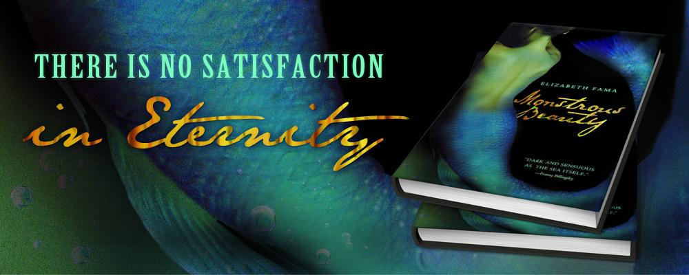 Monstrous Beauty by Elizabeth Fama - There is no satisfaction in eternity
