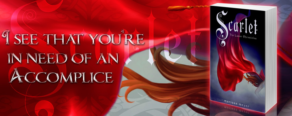 Scarlet by Marissa Meyer - I see you're in need of an accomplice