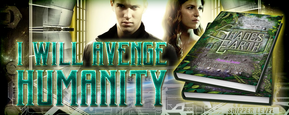 Shades of Earth by Beth Revis - I will avenge humanity