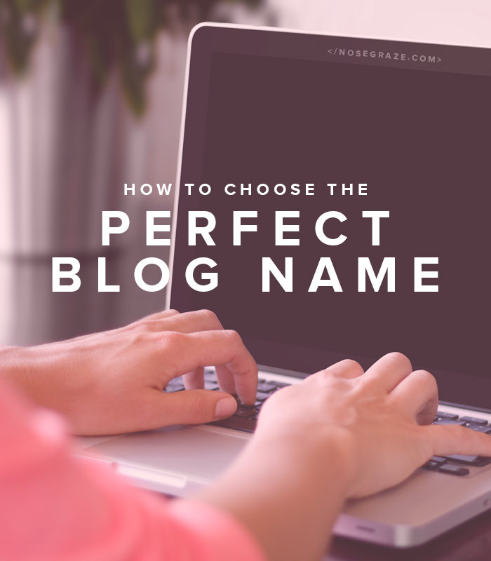 Blog: How To Choose A Good Blog Name • Nose Graze