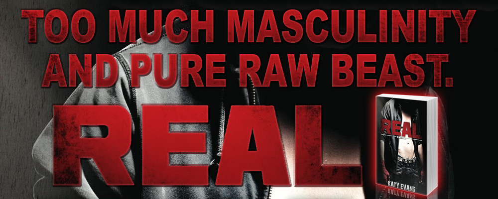 Real by Katy Evans - Too much masculinity and pure raw beast.
