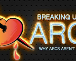 "Breaking Up With ARCs – Why ARCs Aren't ""All That"""