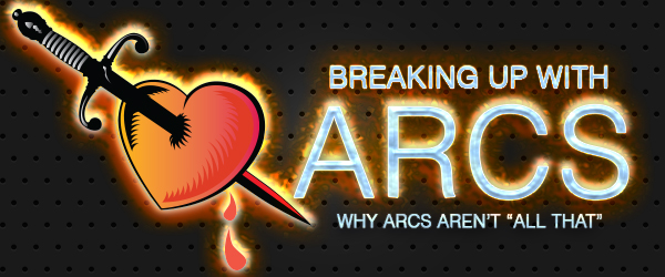 """Breaking Up With ARCs - Why ARCs Aren't """"All That"""""""