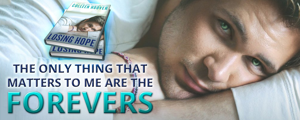 Losing Hope by Colleen Hoover - The only thing that matters to me are the forevers