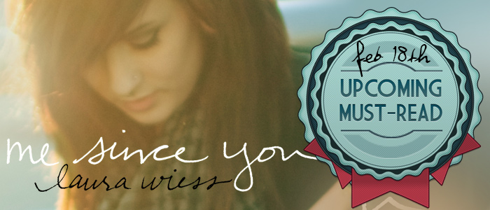 Me Since You by Laura Wiess: Upcoming Must Read!