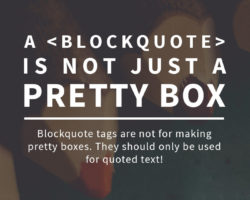 Why You Shouldn't Use Blockquotes Just to Make Pretty Boxes