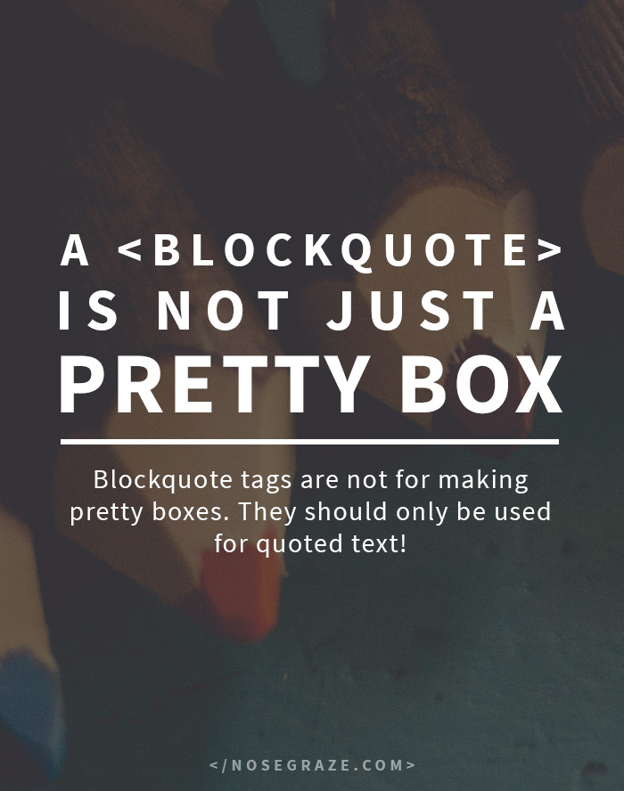 A is not just a pretty box. They should only be used for quoted text.