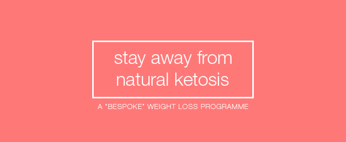 "Stay away from Natural Ketosis - a ""bespoke"" weight loss programme"