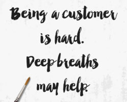 Being a Customer is Hard