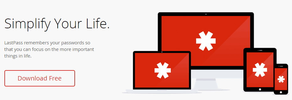 Simplify Your Life. Lastpass remembers your passwords so that you can focus on the more important things in life.
