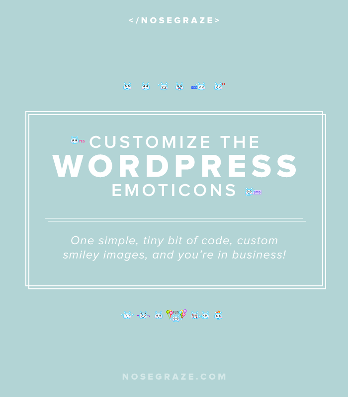 Customize the WordPress emoticons. One simple, tiny bit of code, custom smiley images, and you're in business!