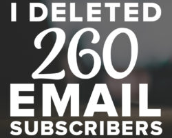 I Deleted 260 of My Email Subscribers