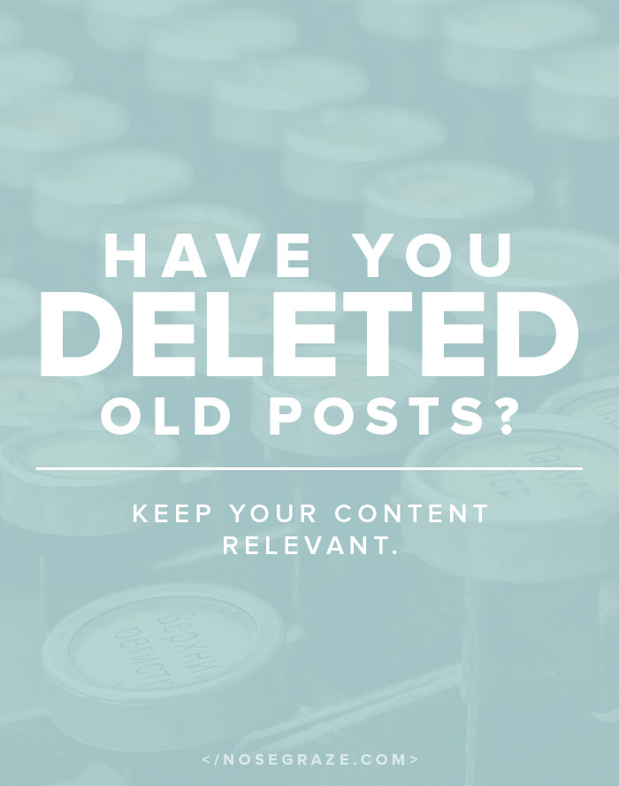 Have you deleted old posts? Is it important to keep your content relevant?