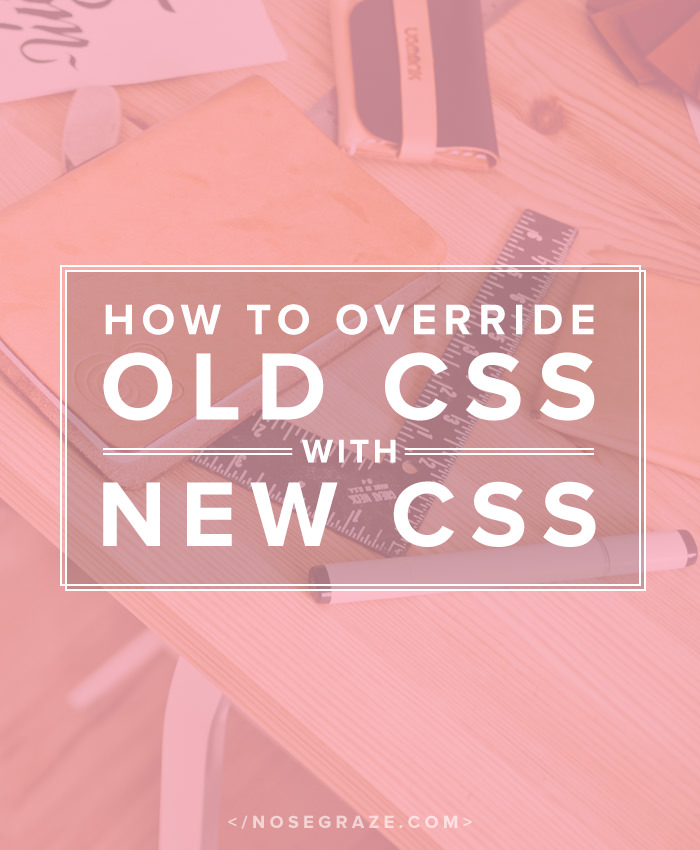 How to Override Old CSS With New CSS