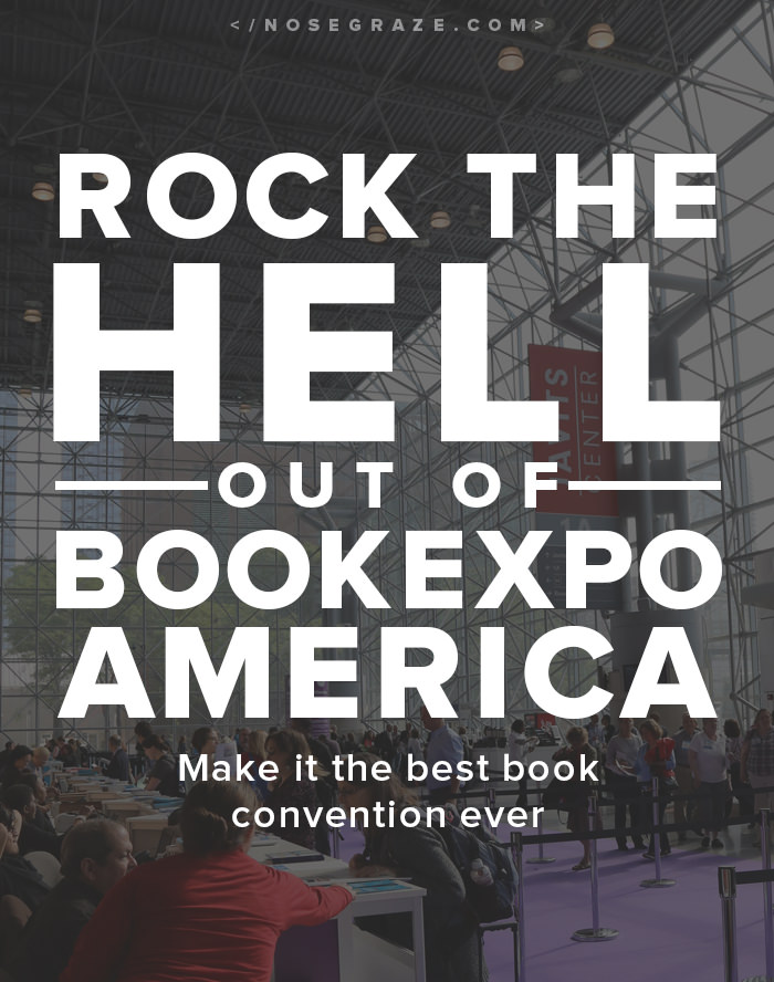 Rock the hell out of BookExpo America. Tips for making it the best convention ever!