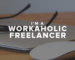 I'm a Workaholic Freelancer