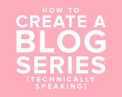 How to Create a Blog Series.. Technically Speaking
