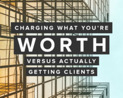 The Fine Line Between Charging What You're Worth and Actually Getting Clients