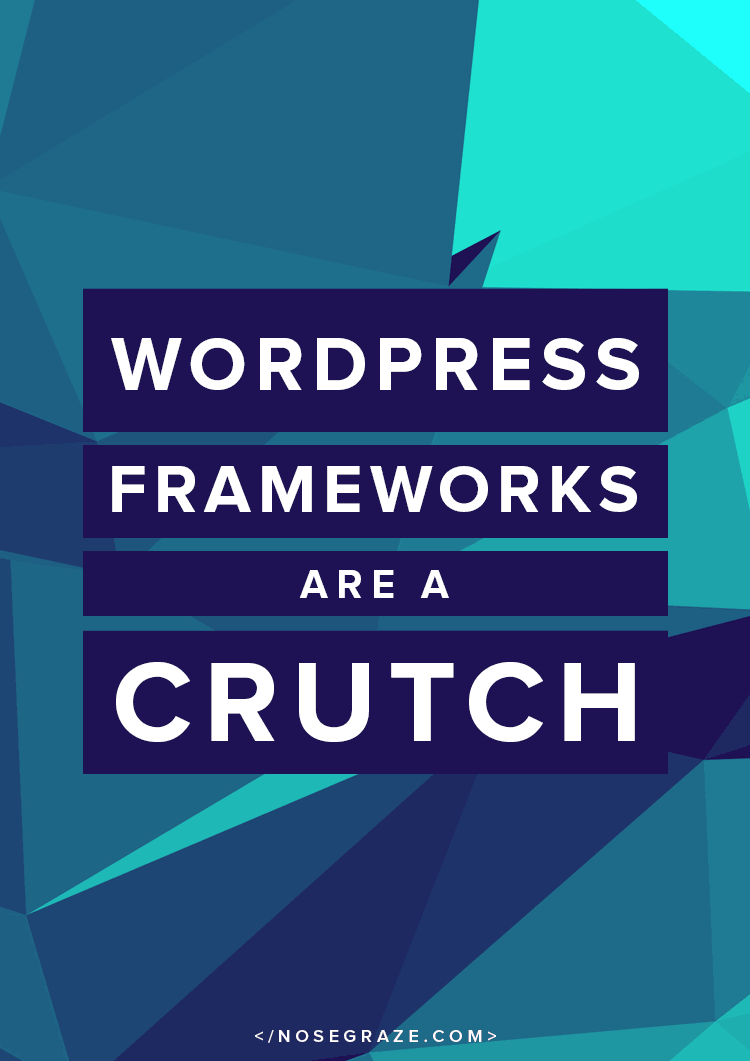 WordPress frameworks are a crutch