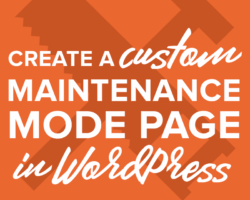 Create Your Own Custom Maintenance Screen for WordPress