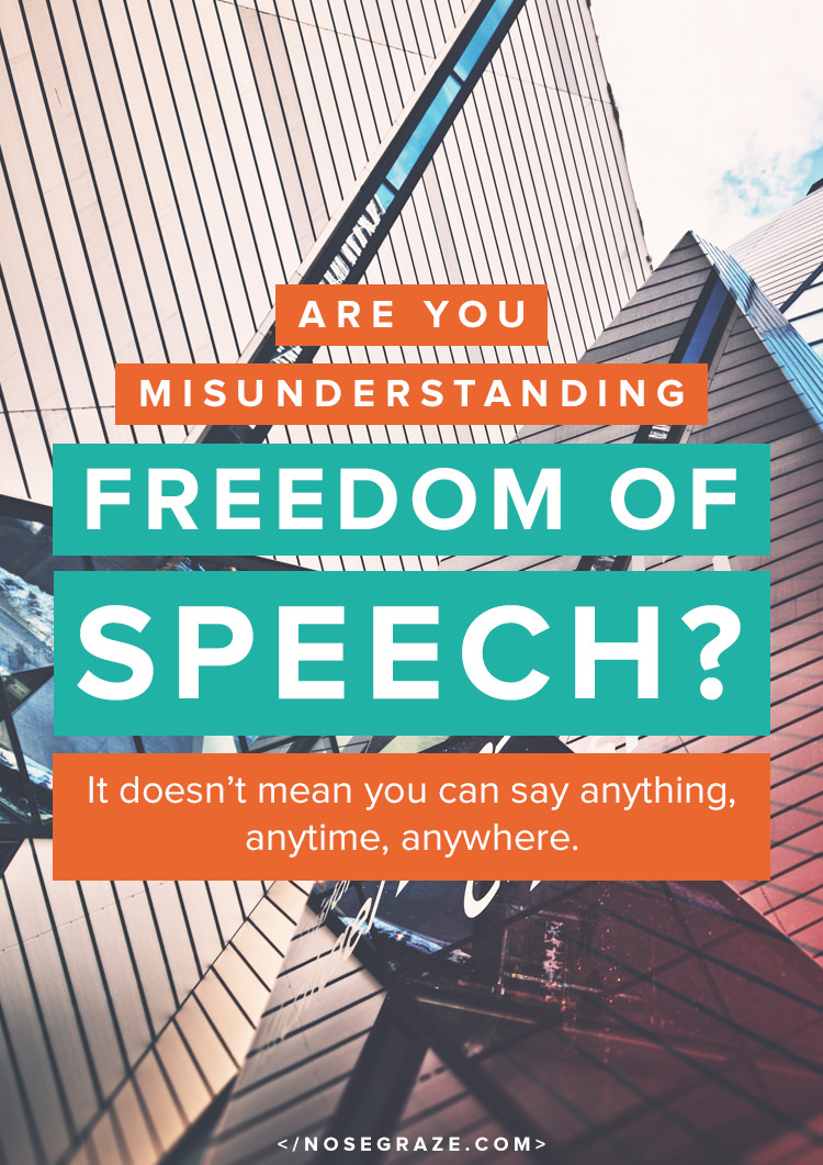 Are you misunderstanding freedom of speech? It doesn't mean you can say anything, anytime, anywhere.