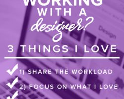 3 Things I Love About Working With a Designer
