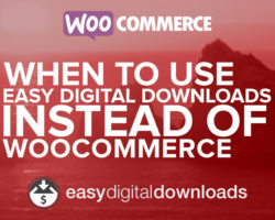 When to Use Easy Digital Downloads Instead of WooCommerce