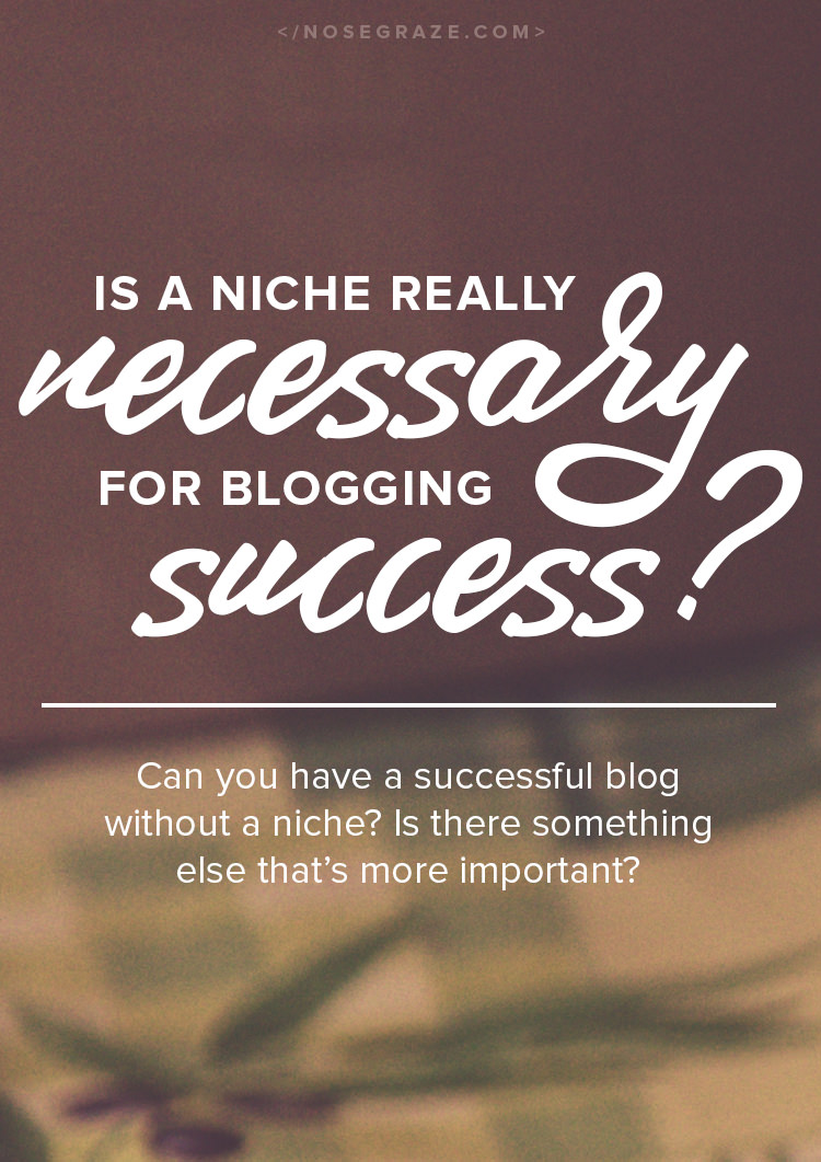 Is a niche really necessary for blogging success? Is there something else that's more important?