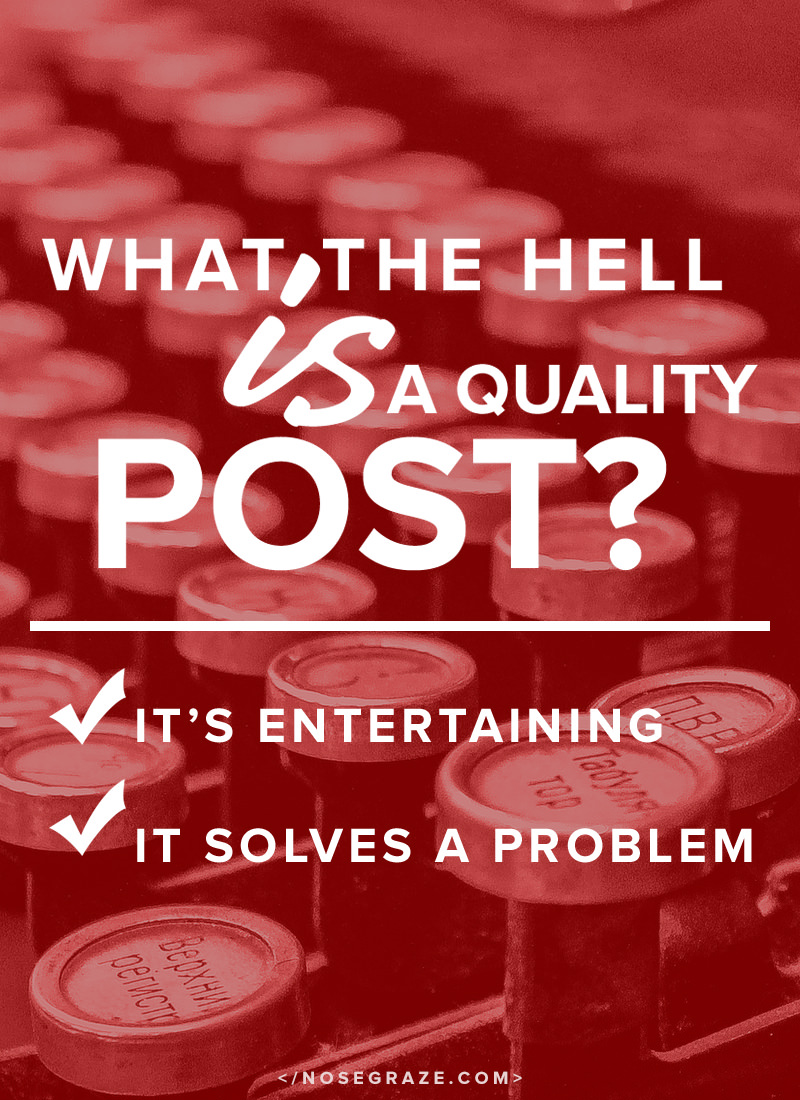 What the hell is a quality blog post? It's entertaining or solves a problem.
