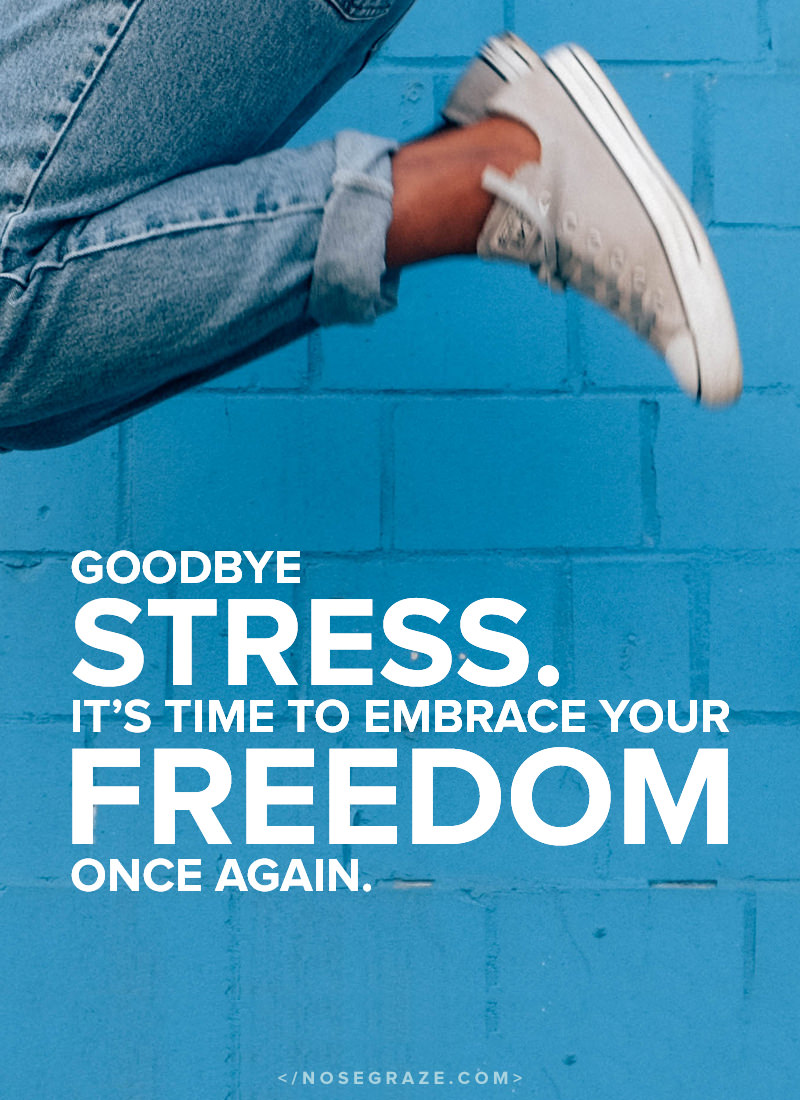 Goodbye stress! It's time to embrace your freedom once again. If you no longer love what you're doing, it's time to make changes in your life.