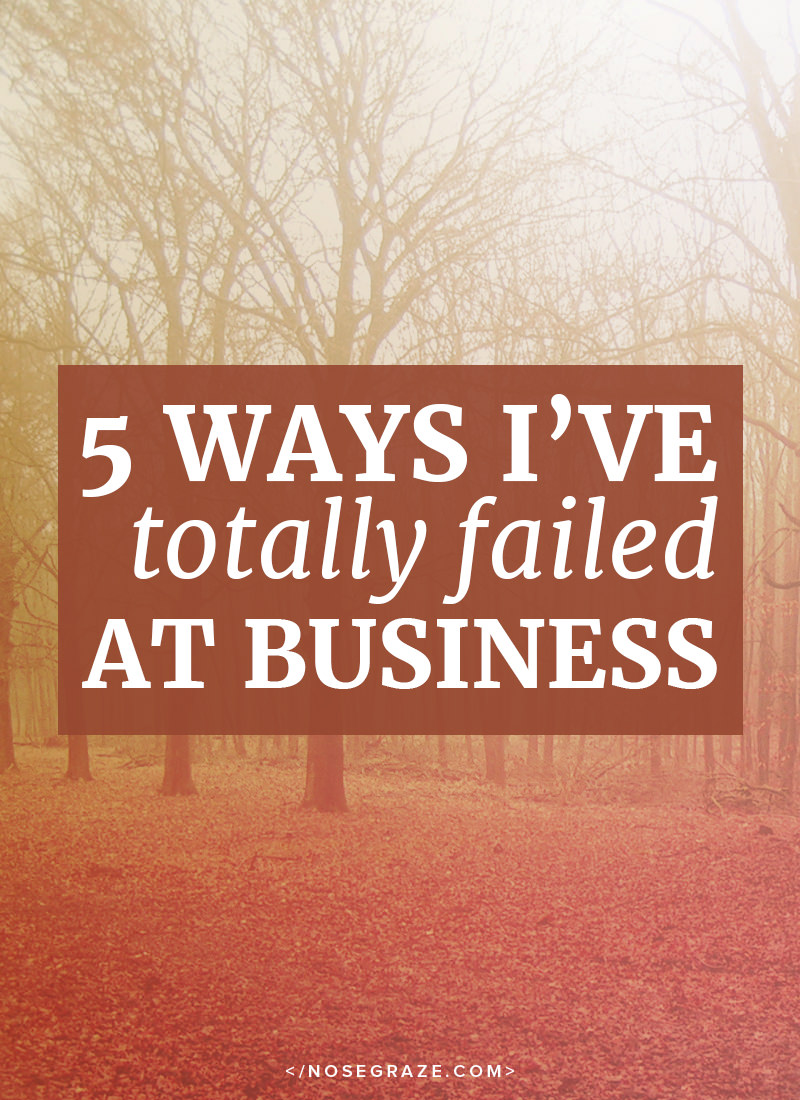 5 ways I've totally failed at business