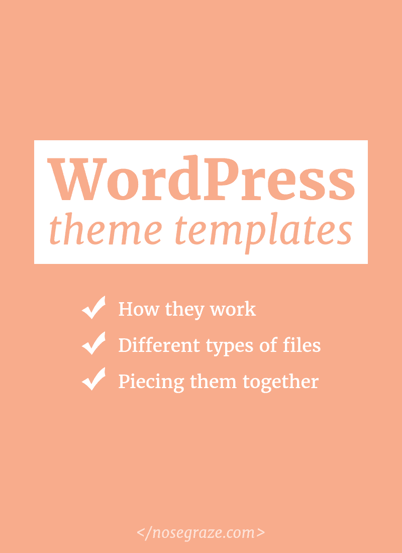 WordPress theme templates: how they work, different types of files, and piecing them together.