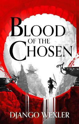 Blood of the Chosen by Django Wexler
